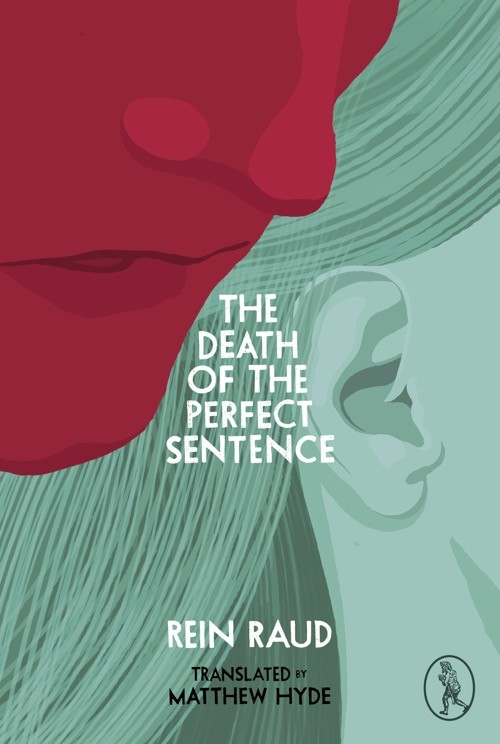 "Rein Raud's ""The Death of the Perfect Sentence"" was published in the US in 2017 by Vagabond Voices."